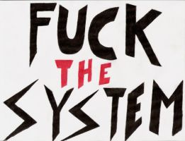 F--- THE SYSTEM by xotakux2002x