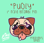 PUGLY enamel pin - Preorders by King-Hime