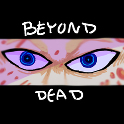 Beyond Dead by pjrocks2415