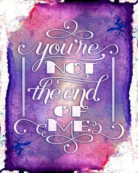 You're Not the End of Me by dani-kelley