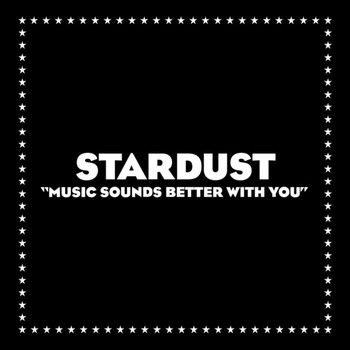 Stardust - Music Sounds Better with You by DaftPunk2007