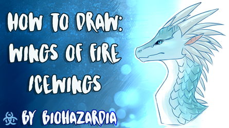[TUTORIAL] How to Draw - Wings of Fire: IceWing by Biohazardia