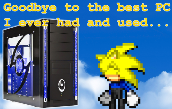 Goodbye To My Best PC Ever by Somcothehedgehog
