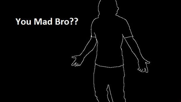 You Mad Bro?? by CaptianQ