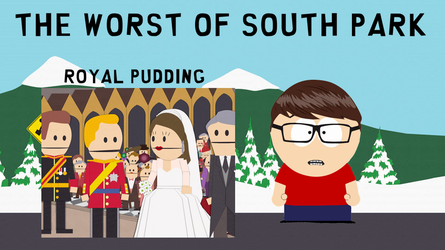 The Worst of South Park: Royal Pudding by russellthedog