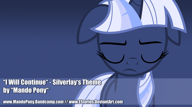 I Will Continue - Silverlay's Theme [LINKS ONLINE] by EStories