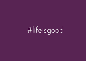 Life is good by Smile-its-Friday