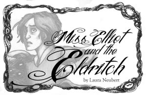 Miss Elliot and the Eldritch by suburbanbeatnik
