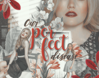 Our Perfect Disease |Chapter| by BeautifulEditions94