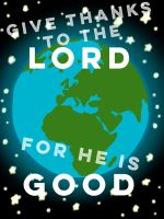 Give Thanks to the Lord for he is Good by 1234RoseSmith