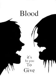 Blood, its in you to give by FallenAngelsRising