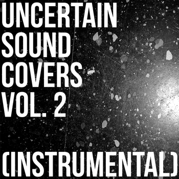 Uncertain Sound Covers, Vol 2 (Instrumental) by UncertainSound