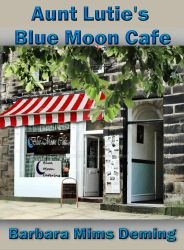Aunt Lutie's Blue Moon Cafe by Barbara Deming by MBLPress