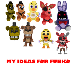 My Fnaf Ideas For Funko(Withereds) by Pkwave