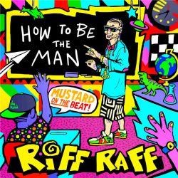 How To Be The Man - RiFF RAFF by fig13