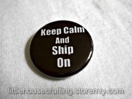Keep Calm and Ship On 1.25 inch pinback button by LittleHouseCrafting