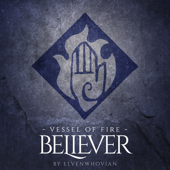 Official artwork for Vessel of Fire: Believer by ElvenWhovian