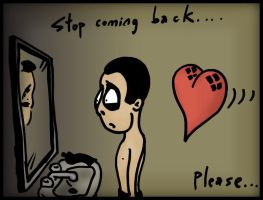 .: Stop coming back :. by tsunnamii