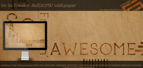 Im So Freakin' AWESOME Wall by Evil-Slayer