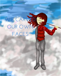 We Carved Our Own Faces by aboringcomplex