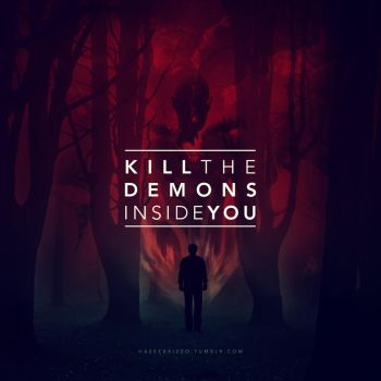 Kill The Demons Inside You by rizviArts