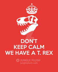 Don't keep calm we have a T. rex by JordiGargallo
