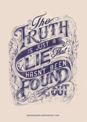 The Truth Is Just A Lie That Hasn't Been Found Out by dronograph