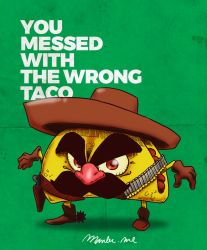 You messed with the wrong taco by Maxmaster1990