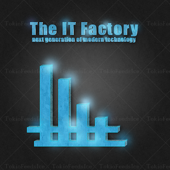 The IT Factory by TokioFeedsIce
