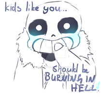 Kids like you should be BURNING IN HELL by sugoiweeb