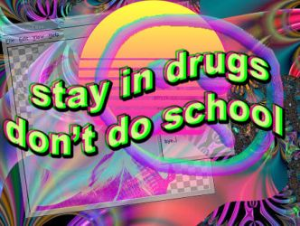 Stay in drugs, don't do school. by karkovsky