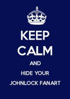 Keep Calm and Hide Your Johnlock Fanart by Cooky-Knight