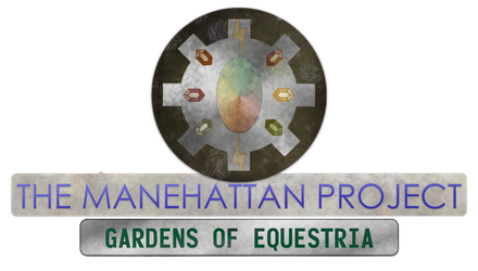 The Manehattan Project - Gardens of Equestria by MLP-NovelIdea