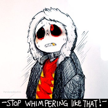 stop whimpering like that! by PandorasBox341
