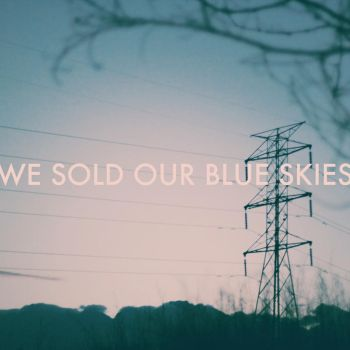 we sold our blue skies by RobbyP