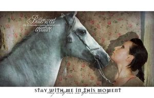 STAY WITH ME IN THIS MOMENT by Bittersweet-Creature