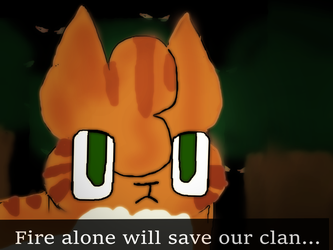 Fire alone will save our clan.... by Chocochipcookiez