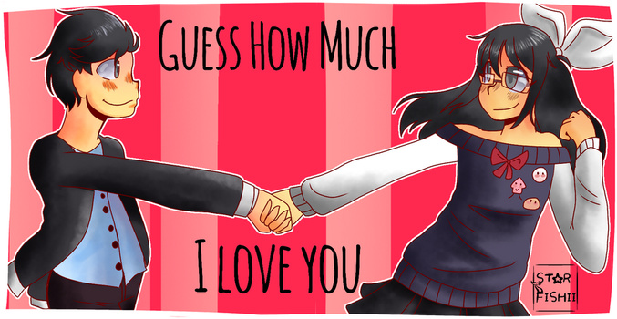 ~Guess How Much I Love You~ by StarFishii