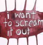 I Want To Scream It Out by julieomg