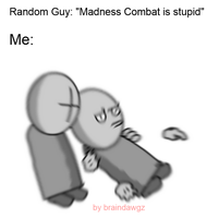 When Someone Says Madness Combat Is Stupid by GotBraindawgz