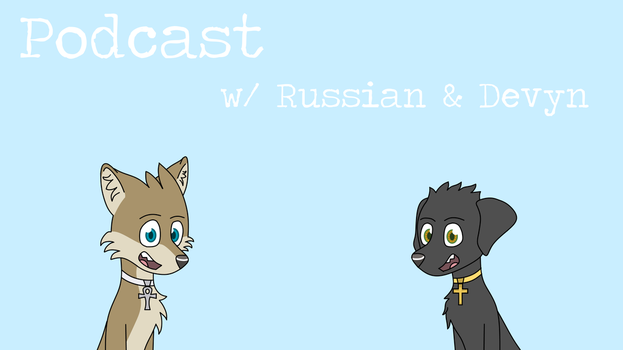 Podcast with Russian and  Devyn by FakeRussianDude