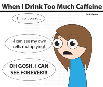 Comic: When I Drink Too Much Caffeine by Carlyndra