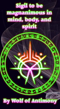 Sigil to be magnanimous in mind, body, and spirit by WolfOfAntimony