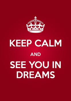 KEEP CALM AND SEE YOU IN DREAMS by AlexeySmolyakov