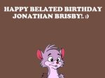 Happy Belated Birthday Jonathan Brisby!. by Nolan2001
