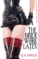 the Bride wore latex by StellaPrice