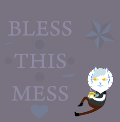 BLESS THIS MESS by VilGrim