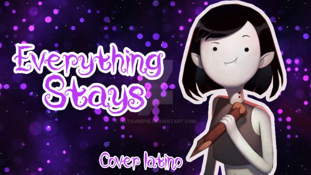 Everything Stays - Cover Latino by SylvanaFrost by Hatsunepie