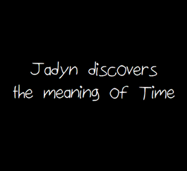 Jadyn Discovers the Meaning of Time by TheMewx