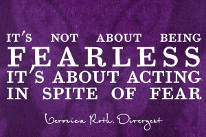 In Spite of Fear -- Divergent Quote by zach-hopeful